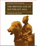 The Bronze Age of Southeast Asia, Higham, Charles, 0521565057