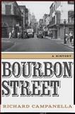 Bourbon Street : A History, Campanella, Richard, 0807155055