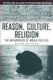 Reason, Culture, Religion : The Metaphysics of World Politics, Pettman, Ralph, 1403965056