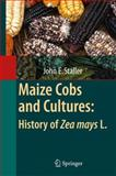 Maize Cobs and Cultures : History of Zea Mays L., Staller, John Edward, 3642045057
