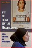 Why the French Don't Like Headscarves : Islam, the State, and Public Space, Bowen, John R., 0691125066