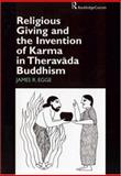 Religious Giving and the Invention of Karma in Theravada Buddhism, Egge, James, 0700715061