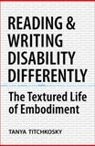 Reading and Writing Disability Differently : The Textured Life of Embodiment, Titchkosky, Tanya, 0802095062