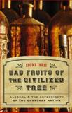 Bad Fruits of the Civilized Tree : Alcohol and the Sovereignty of the Cherokee Nation, Ishii, Izumi, 0803225067