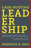 Cage-Busting Leadership, Hess, Frederick M., 1612505066