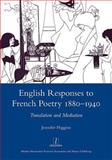 English Responses to French Poetry 1880-1940 : Translation and Mediation, Higgins, Jennifer, 1907625062