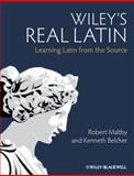 Wiley's Real Latin : Learning Latin from the Source, Maltby, Robert and Belcher, Kenneth, 0470655062
