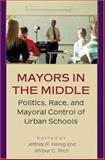 Mayors in the Middle - Politics, Race, and Mayoral Control of Urban Schools, , 0691115060