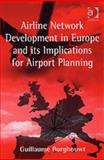 Airline Network Development in Europe and its Implications for Airport Planning, Burghouwt, Guillaume, 0754645061