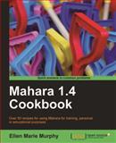 Mahara 1. 4 Cookbook, Murphy, Ellen Marie, 1849515069