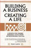 Building a Business, Creating a Life : A Design for Personal Fulfillment and Professional Success, Carter, Penny, 1893075060