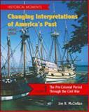 Changing Interpretations of America's Past : The Pre-Colonial Period Through the Civil War, McClellan, Jim R., 0072285060