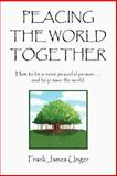 Peacing the World Together, Frank James Unger, 1425785069