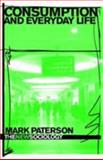 Consumption and Everyday Life, Paterson, Mark, 0415355060