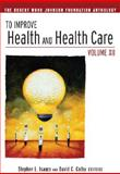 To Improve Health and Health Care Vol. 12 : The Robert Wood Johnson Foundation Anthology, Isaacs, Stephen L. and Colby, David C., 0470325062