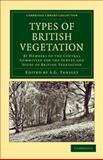 Types of British Vegetation : By Members of the Central Committee for the Survey and Study of British Vegetation, , 1108045065