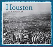 Houston: Then and Now, William Dylan Powell, 1909815063