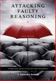 Attacking Faulty Reasoning : A Practical Guide to Fallacy-Free Arguments, Damer, T. Edward, 0495095060
