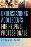 Understanding Adolescents for Helping Professionals, Avidan Milevsky, 0826125069