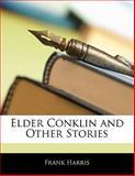 Elder Conklin and Other Stories, Frank Harris, 1141085062