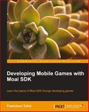 Developing Mobile Games with Moai Sdk, Fransisco Tufro, 1782165061