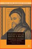 Geoffrey Chaucer Hath a Blog : Medieval Studies and New Media, Bryant, Brantley L., 0230105068