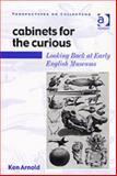 Cabinets for the Curious : Looking Back at Early English Museums, Arnold, Ken, 075460506X