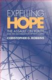 Expelling Hope : The Assualt on Youth and the Militarization of Schooling, Robbins, Christopher G., 0791475069