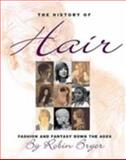 The History of Hair : Fashion and Fantasy down the Ages, Bryer, Robin, 0856675067