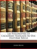 Les Philosophes et L'Académie Française Au Dix-Huitième Siècle, Lucien Brunel, 1143815068