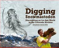 Digging Snowmastodon, Kirk Johnson and Ian Miller, 193690506X