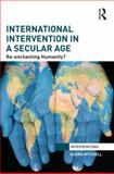 International Intervention in a Secular Age : Re-Enchanting Humanity?, Mitchell, Audra, 0415705061