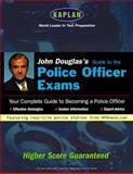 John Douglas's Guide to the Police Officer Exams, John E. Douglas, 0684855062