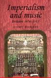 Imperialism and Music : Britain 1876-1953, Richards, Jeffrey, 0719045061