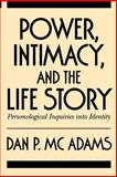 Power, Intimacy, and the Life Story : Personological Inquiries into Identity, McAdams, Dan P., 0898625068