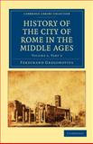 History of the City of Rome in the Middle Ages Volume 5, Gregorovius, Ferdinand, 1108015069