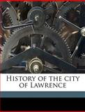 History of the City of Lawrence, J f. c. Hayes and J. F. C. Hayes, 1149395060