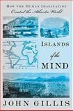 Islands of the Mind, John R. Gillis and John Gillis, 1403965064