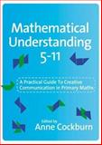Mathematical Understanding 5-11 : A Practical Guide to Creative Communication in Maths, , 1412945062