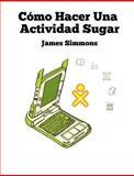 Cómo Hacer una Actividad Sugar, James Simmons, 1470125064