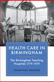 Health Care in Birmingham : The Birmingham Teaching Hospitals, 1779-1939, Reinarz, Jonathan, 1843835061