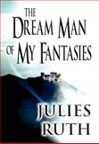 The Dream Man of My Fantasies, Julies Ruth, 1462675069