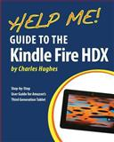 Help Me! Guide to the Kindle Fire HDX, Charles Hughes, 1494285061