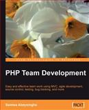 PHP Team Development : Easy and effective team work using MVC, agile development, source control, testing, bug tracking, and More, Abeysinghe, Samisa, 1847195067