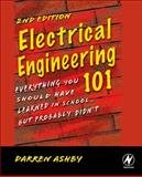 Electrical Engineering 101 : Everything You Should Have Learned in School... but Probably Didn't (w/ CD), Ashby, Darren, 1856175065
