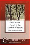 Death Is the Mother of Beauty : Mind, Metaphor, Criticism, Turner, Mark, 1877275069