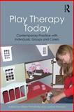Play Therapy Today : Contemporary Practice with Individuals, Groups and Carers, , 0415855063
