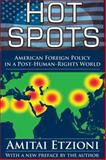 Hot Spots : American Foreign Policy in a Post-Human-Rights World, Etzioni, Amitai, 1412855063