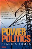 Power Politics : Political Encounters in Industry and Engineering, Tombs, Francis, 1848855060