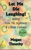 Let Me Die Laughing!, Megan Timothy, 1932905065